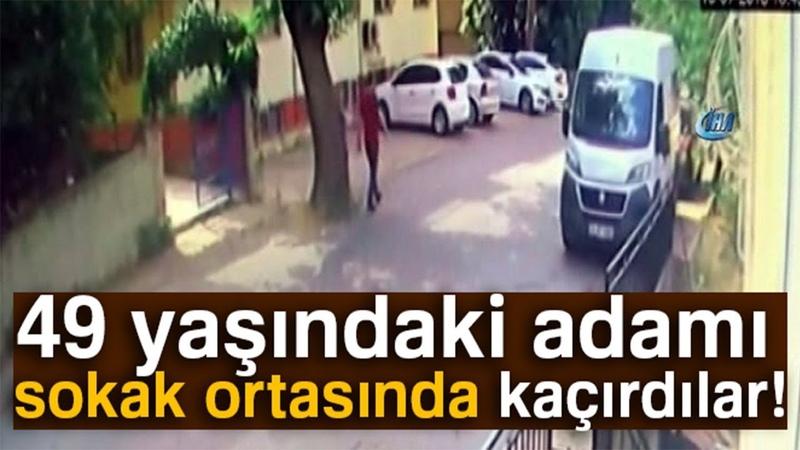Kaçırılma Anı Kamerada: 49 Yaşındaki Adamı Sokak Ortasında Kaçırdılar