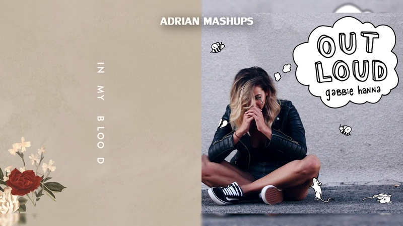 Shawn Mendes Gabbie Hanna In My Blood Out Loud MASHUP