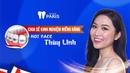 NIỀNG RĂNG: Chia sẻ kinh nghiệm từ Hot Face Thùy Linh