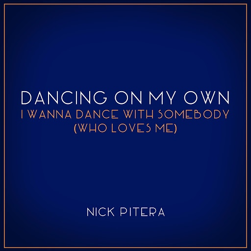 Nick Pitera альбом Dancing On My Own / I Wanna Dance With Somebody (Who Loves Me)