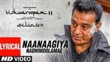 Vishwaroopam II Tamil Naanaagiya Nadhimoolamae Lyric video Kamal Haasan Mohamaad Ghibran