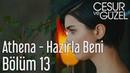 Cesur ve Güzel 13. Bölüm - Athena Hazırla Beni