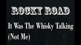 Rocky Road - It Was The Whisky Talking (Not Me)