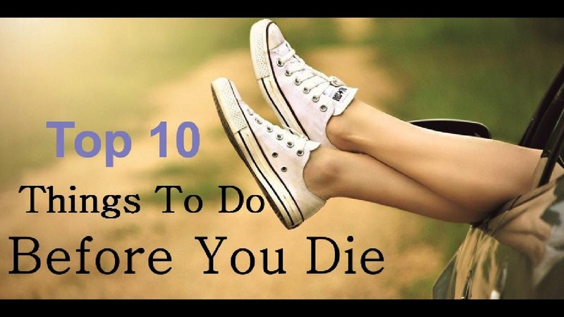 Top 10 Things to Do Before You Die Make a Life List for Amazing Things