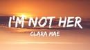 Clara Mae - I'm Not Her (Lyrics / Lyrics Video)
