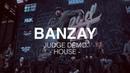 BANZAY   HOUSE - JUDGE DEMO   GOOD FOOT BATTLE 2018
