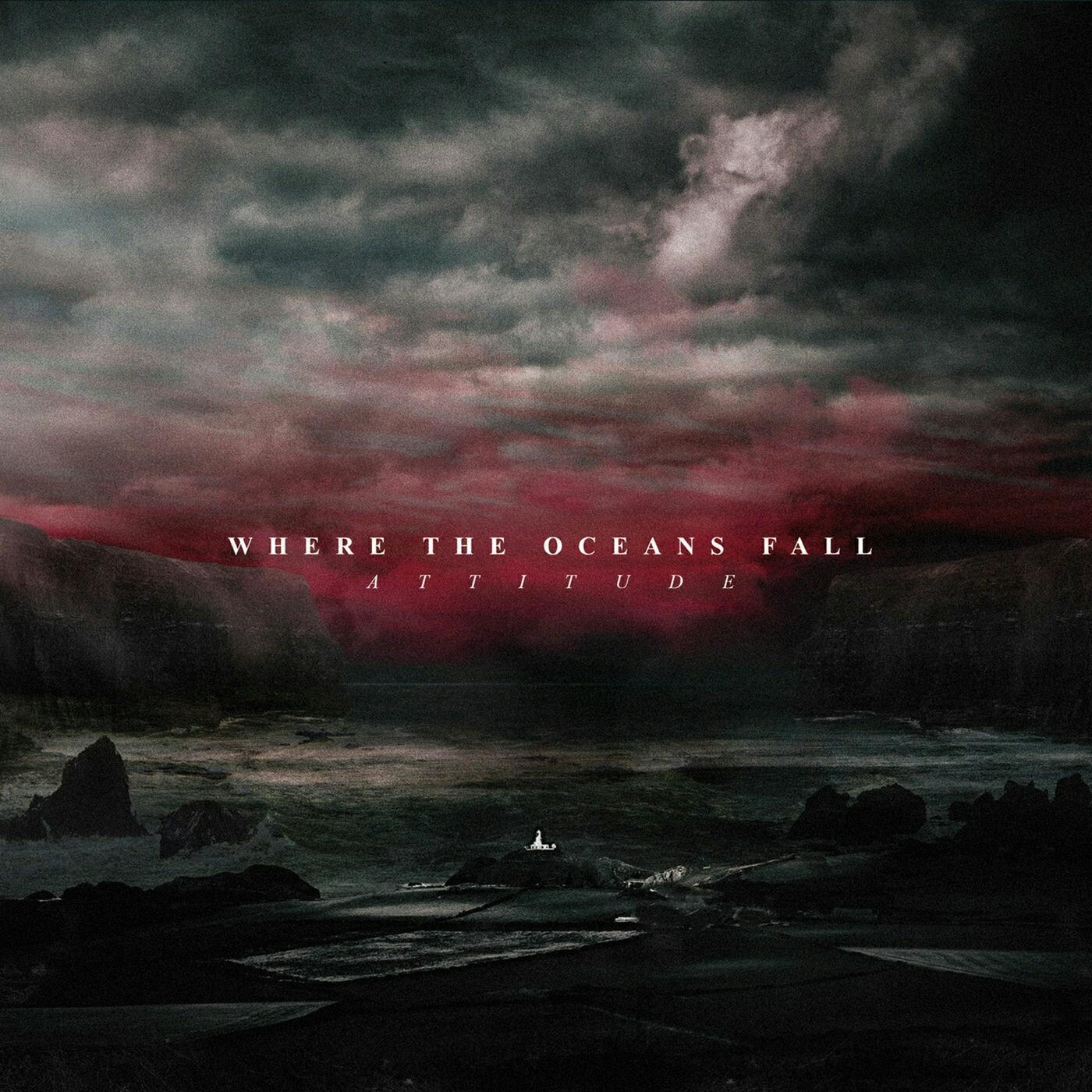 Where The Oceans Fall – Attitude (2019)