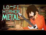 LO-FI HIP HOP METAL (