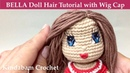 Crochet Doll Hair Tutorial with Wig Cap for the BELLA Doll.