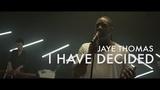 I Have Decided Jaye Thomas Forerunner Music