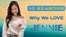 10 REASONS WHY WE LOVE JENNIE ShiningJennieDay