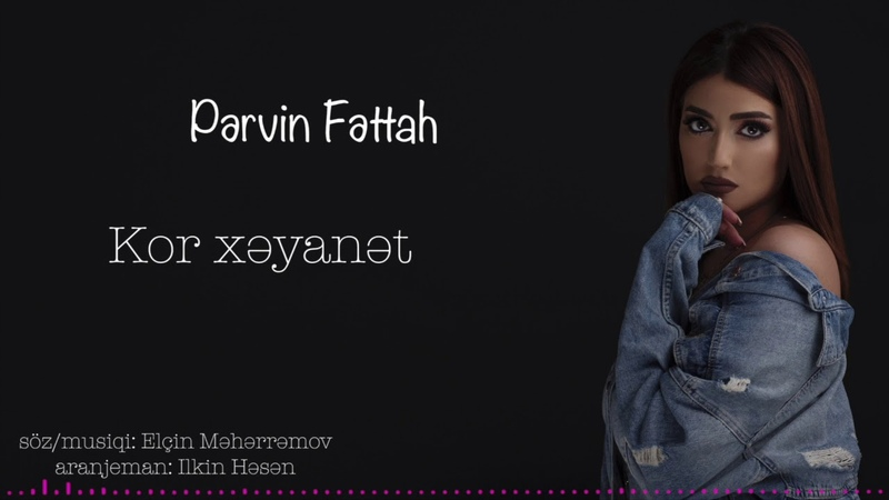 Pervin Fettah - Kor xeyanet (2019)