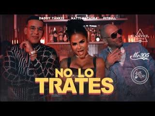 Pitbull x daddy yankee x natti natasha - no lo trates [feat.ft.и.&] i клип #vqmusic