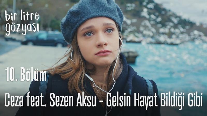 Ceza feat. Sezen Aksu - Gelsin Hayat Bildiği Gibi - Bir Litre Gözyaşı 10. Bölüm