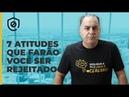 7 Atitudes que Farão Você ser Rejeitado | Ivan Maia