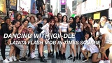 (G)I-DLE LATATA FLASH MOB PUBLIC DANCE IN TIMES SQUARE