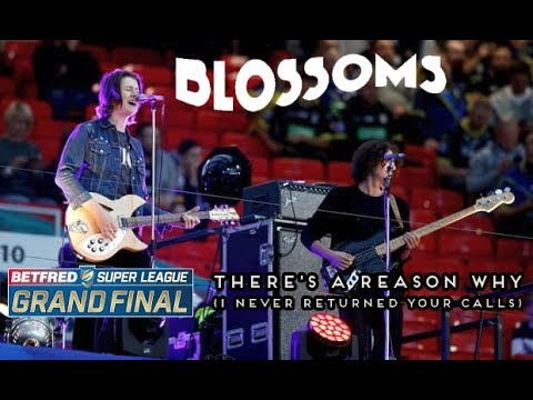 Blossoms - Theres A Reason Why (I Never Returned Your Calls) - Super League Grand Final 2018