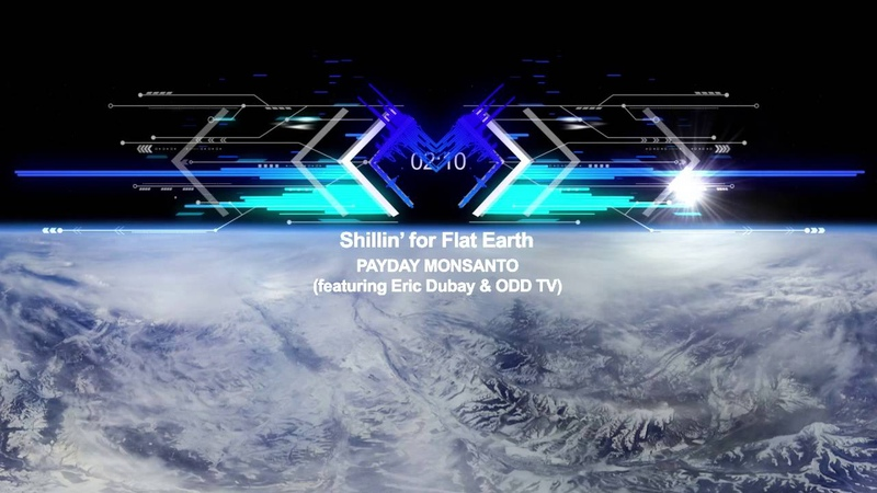 Shillin' for the Flat Earth (audio reactor) - Payday Monsanto featuring ODDTV Eric Dubay