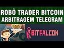 【BITFALCON ROBÔ TELEGRAM】☛ROBÔ TOP ME RENDEU R$3.500 em 2 dias | Bot 0.15 btc