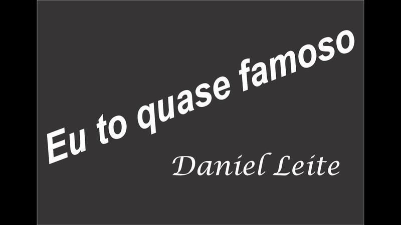 Eu to quase famoso - Daniel Leite - VideoClipe oficial com legenda