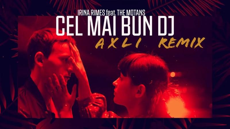 Irina Rimes feat. The Motans - Cel Mai Bun DJ | AxLi Remix |