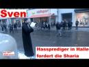 Sven *** Hassprediger in Halle fordert die Sharia
