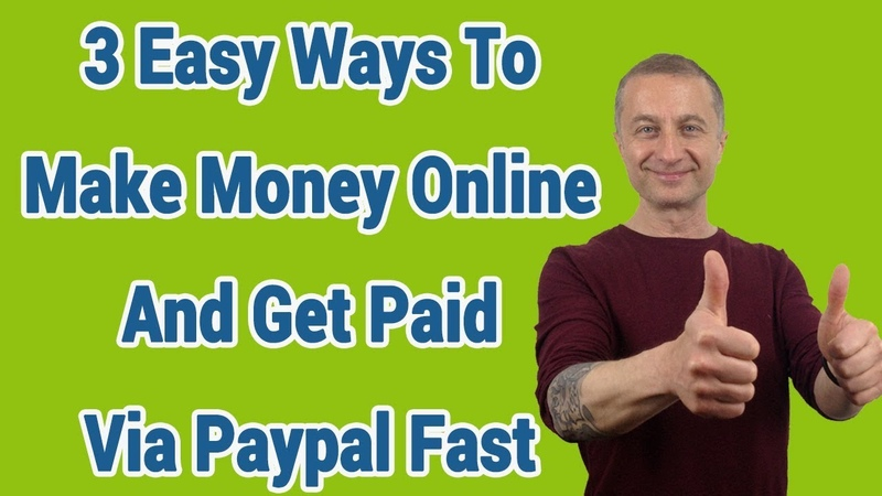 3 Easy Ways To Make Money Online And Get Paid Via Paypal Fast