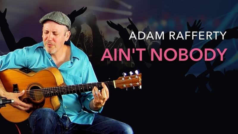 Adam Rafferty - Aint Nobody by Chaka Khan Rufus - Solo Fingerstyle Guitar
