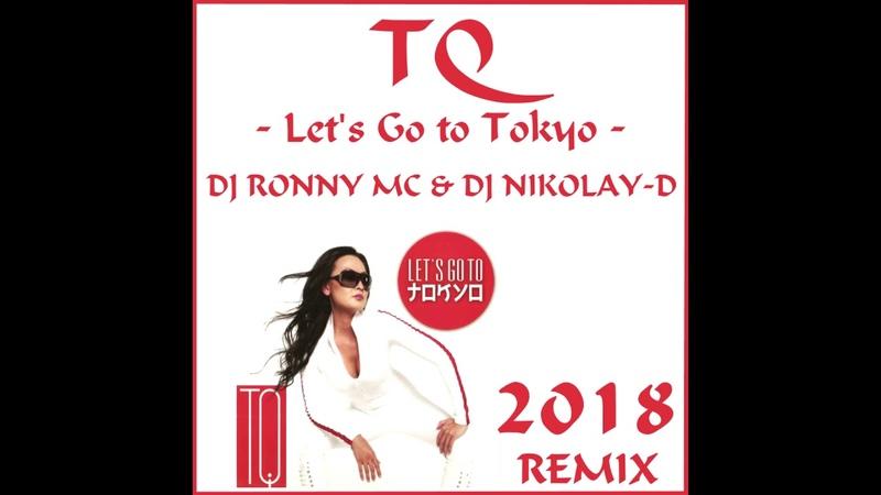 TQ Let's Go to Tokyo DJ RONNY MC DJ NIKOLAY D Remix 2018