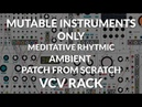 Mutable Instruments Rack (VCV Rack) - Patch from scratch