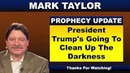 Mark Taylor Prophecy August 17 2018 - PRESIDENT TRUMP'S GOING TO CLEAN UP THE DARKNESS