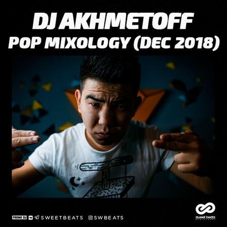 DJ AKHMETOFF Pop Mixology Dec 2018