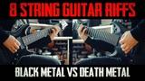 8 String Guitar Riffs - Black Metal vs Death Metal