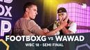 FOOTBOXG vs WAWAD WBC Solo Battle 2018 Semi Final