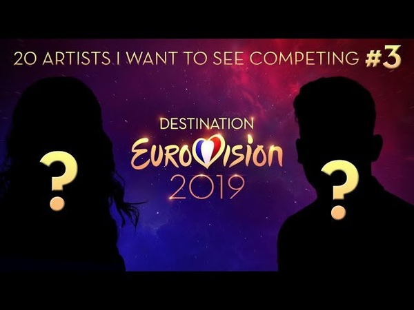 DESTINATION EUROVISION 2019 20 ARTISTS I WANT TO SEE COMPETING 3