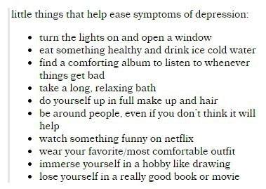 маленькие вещи, которые помогут облегчить симптомы депрессии: • включи свет и открой окно. • съешь что-то полезное и пей холодную воду. • найди успокаивающий альбом, чтобы слушать его, когда все