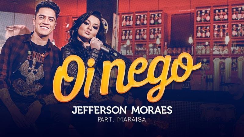 Jefferson Moraes - OI NEGO (NÃO VAI DAR PARTE 3) | Part. Maraisa