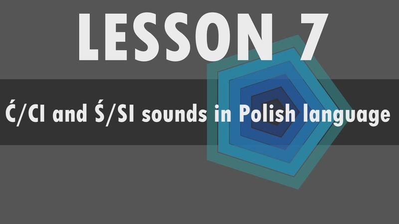 Lesson 7 – Polish alphabet: Ć - CI and Ś - SI sounds in Polish language