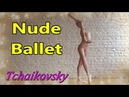 Nude Ballet Dance Naked Ballerina Waltz of the Flowers by Tchaikovsky