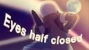 Eyes half closed [MEME] MULTIVERSEUNDERTALE \\Flash Warning