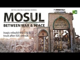 MOSUL BETWEEN WAR &amp PEACE IRAQIS REBUILD THE CITY &amp TRUST AFTER ISIS RETREAT.