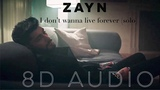ZAYN - I Dont Wanna Live Forever (Solo) 8D