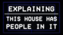 Explaining: This House Has People In It