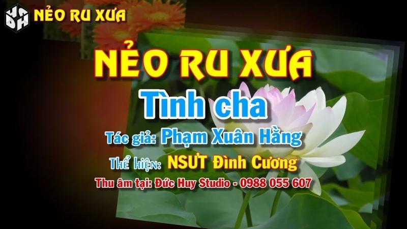 NSƯT Đình Cương Hát văn Tình Cha thơ Phạm Xuân Hằng (Nẻo ru xưa)