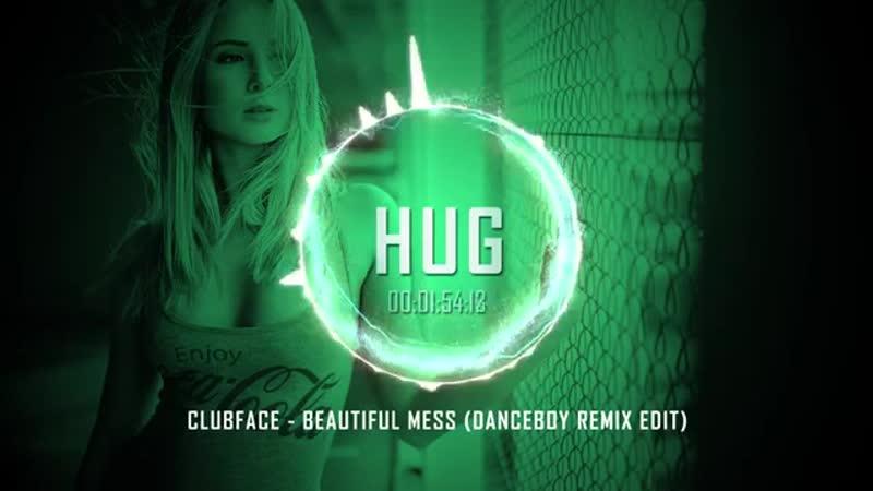 Clubface - Beautiful Mess (Danceboy Remix Edit)