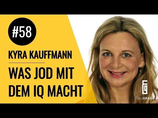 Was Jod mit deinem IQ zu tun hat - Flowgrade Show Episode 58 mit Kyra Kauffmann