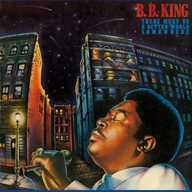 B.B. King альбом There Must Be A Better World Somewhere
