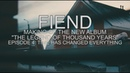 FIEND Making of new album The Legend Of Thousand Years Episode 4 Time Has Changed Everything