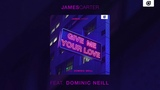 James Carter feat. Dominic Neill - Give Me Your Love OUT NOW