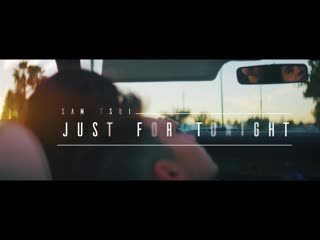 Sam Tsui - Just For Tonight (Official Music Video)